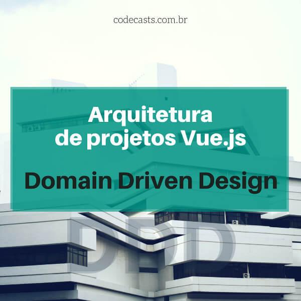 Arquitetura de projetos Vue.js com DDD